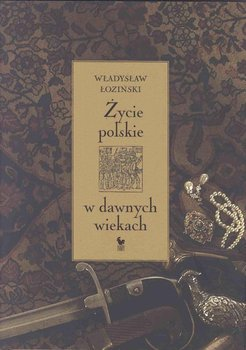 Życie polskie w dawnych wiekach-Łoziński Władysław