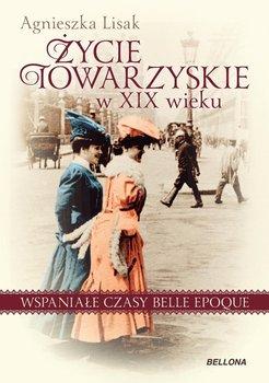 Życie towarzyskie w XIX wieku. Wspaniałe czasy belle epoque-Lisak Agnieszka