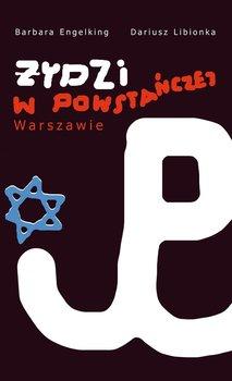 Żydzi w powstańczej Warszawie-Libionka Dariusz, Engelking Barbara