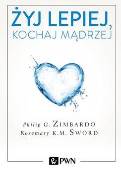 Żyj lepiej, kochaj mądrzej-Zimbardo Philip, Sword Rosemary K.M.