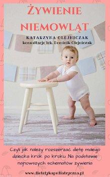 Żywienie niemowląt. Czyli jak należy rozszerzać dietę małego dziecka krok po kroku. Na podstawie najnowszych schematów żywienia-Olejniczak Katarzyna