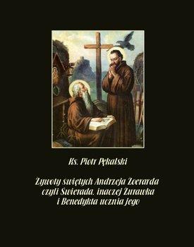 Żywoty świętych Andrzeja Żoerarda czyli Świerada inaczej Żurawka i Benedykta ucznia jego-Pękalski Piotr